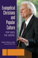 Evangelical Christians and Popular Culture  Pop Goes the Gospel  3 volumes  PDF