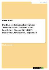 """Das BLK-Modellversuchsprogramm """"Kooperation der Lernorte in der beruflichen Bildung (KOLIBRI)"""": Intentionen, Struktur und Ergebnisse"""