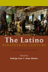 The Latino Nineteenth Century: Archival Encounters in American Literary History