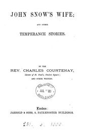 John Snow's wife; and other temperance stories, by C. Courtenay and other writers