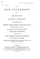 The New Testament of Our Lord and Saviour Jesus Christ, Published in 1526: Being the First Translation from the Greek Into English, by that Eminent Scholar and Martyr, William Tyndale. Reprinted Verbatim, with a Memoir of His Life and Writings by George Offor. Together with the Proceedings and Correspondence of Henry VIII, Sir T. More, and Lord Cromwell
