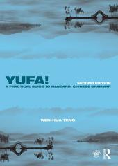 Yufa! A Practical Guide to Mandarin Chinese Grammar: Edition 2