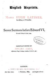 Seven Sermons Before Edward VI, on Each Friday in Lent, 1549