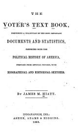 The Voter's Text Book: Comprising a Collection of the Most Important Documents and Statistics Connected with the Political History of America, Compiled from Official Records, with Biographical and Historical Sketches