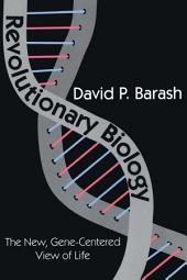 Revolutionary Biology: The New, Gene-Centered View of Life