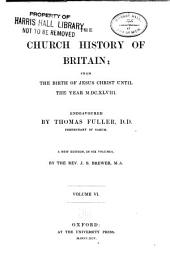 The Church History of Britain: From the Birth of Jesus Christ Until the Year 1648, Volume 6