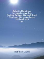 Reise Sr. Hoheit des herzogs Bernhard zu Sachsen-Weimar-Eisenach durch Nord-Amerika in den jahren 1825 und 1826: Band 1