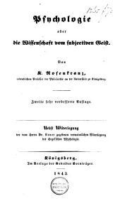 Psychologie oder Die Wissenschaft vom subjectiven Geist: nebst Widerlegung der vom Herrn Dr. Exner gegebenen vermeintlichen Widerlegung der Hegelschen Psychologie