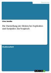Die Darstellung der Elektra bei Sophokles und Euripides. Ein Vergleich