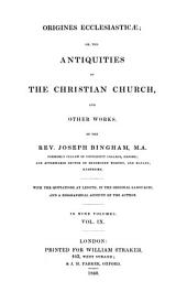 Origines Ecclesiasticae: Or, The Antiquities of the Christian Church and Other Works ... with the Quotations at Length, in the Original Languages, and a Biographical Account of the Author, Volume 9