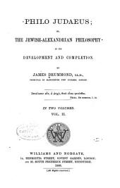 Philo Judaeus: Or, The Jewish-Alexandrian Philosophy in Its Development and Completion, Volume 2