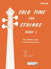 Solo Time for Strings - Violin, Book 3: For String Class or Individual Instruction, Book 3