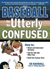 Baseball for the Utterly Confused
