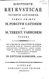 Scriptorem rei rusticae veterum latinorum: Pt.1. M. Porcius Cato, De re rustica. M. Terentii Varonis, De re rustica Libri III. Iulii Pontederae De veteri scribendi ratione epistolae duae. Pt.2. Commentarii