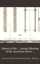 Report of the ... Annual Meeting of the American Street Railway Association: Volumes 18-20
