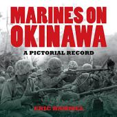 Marines On Okinawa: A Pictorial Record