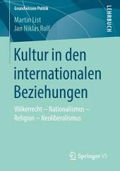 Kultur in den internationalen Beziehungen: Völkerrecht – Nationalismus – Religion – Neoliberalismus