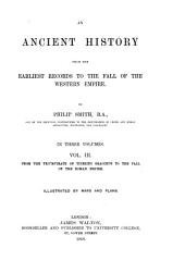 An Ancient History from the Earliest Records to the Fall of the Western Empire by Philip Smith, B.A: From the triumvirate of Tiberius Gracchus to the fall of the Roman empire, Volume 3