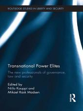 Transnational Power Elites: The New Professionals of Governance, Law and Security