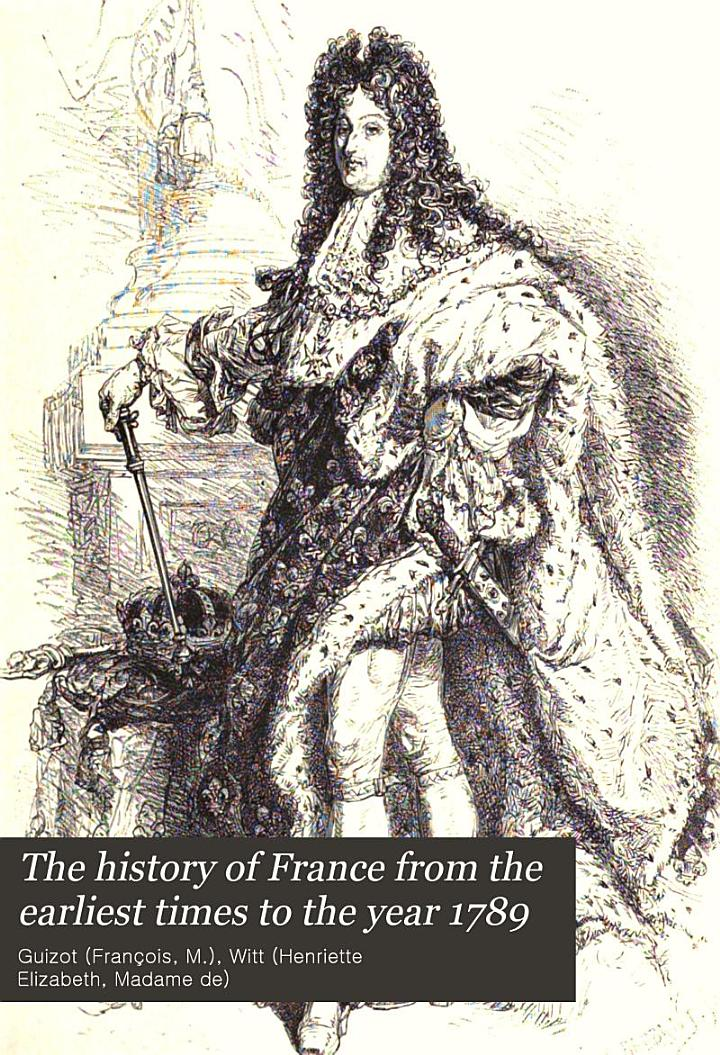 The History of France from the Earliest Times to the Year 1789