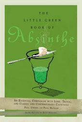 The Little Green Book of Absinthe: An Essential Companion with Lore, Trivia, and Classic and Contemporary Cocktails