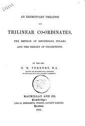 An Elementary Treatise on Trilinear Co-ordinates the Method of Reciprocal Polars, and the Theory of Projections by N. M. Ferrers
