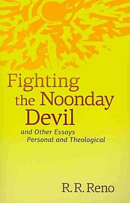 Fighting the Noonday Devil   and Other Essays Personal and Theological