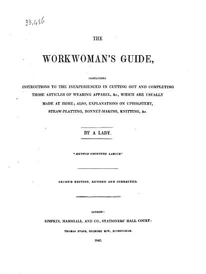 The workwoman s guide  containing instructions     in cutting out and completing those articles of wearing apparel   c  which are usually made at home     By a Lady i e  Maria Wilson  PDF
