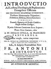 Introductio ad lecturL· theologicL·, & prL·dicationis euangelicæ officium pro religionis seraphicae studentibus. Tractatus elementarius tripartitus, polemicus, biblicus, hierorhetoricus; videlicet, summula dogmaticae de Ecclesia Catholica; eiusque hostium catalogus. Notitia librorum canonicorum Sacrae Scripturae. Praxes sacræ concionis, editæ a ff. Didaco Stella, & Francisco Panigarola. Hæc recusa, cætera comportata per fr. Octavium Iadertinum Dalmatam ..