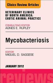 Mycobacteriosis, An Issue of Veterinary Clinics: Exotic Animal Practice