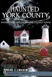 Haunted York County: Mystery and Lore from Maine's Oldest Towns