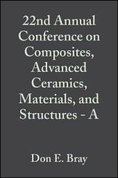 22nd Annual Conference on Composites, Advanced Ceramics, Materials, and Structures - A