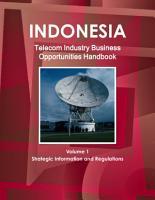 Indonesia Telecom Industry Business Opportunities Handbook Volume 1 Strategic Information and Regulations PDF