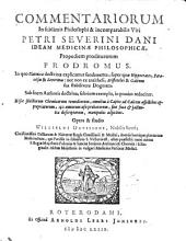 Commentariorum in sublimis philosophi & incomparabilis viri Petri Severini Dani ideam medicinae philosophicae, propediem proditurorum prodromus