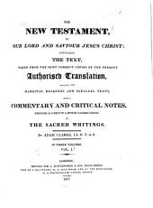 The New Testament ...: Containing the Text Taken from the ... Authorised Translation ... with a Commentary and Critical Notes, Volume 1