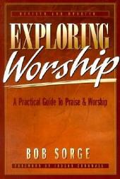 Exploring Worship: A Practical Guide to Praise & Worship