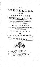 De beroerten in de Vereenigde Nederlanden, van den jaare 1300 tot op den tegenwoordigen tyd: geschetst ter waarschuwing van derzelver tegenwoordige burgers en leden van regeering. Vyfde deel