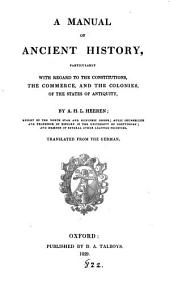 A manual of ancient history, particularly with regard to the constitutions, the commerce, and the colonies, of the states of antiquity, tr. [by D.A. Talboys].