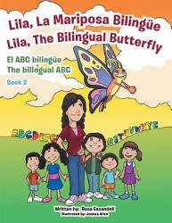Lila La Mariposa Biling E Lila The Bilingual Butterfly El Abc Biling E The Bilingual Abc Book PDF