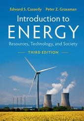 Introduction to Energy: Resources, Technology, and Society, Edition 3