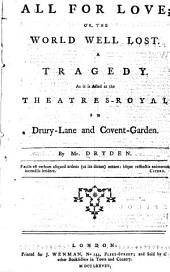 All for Love: Or, The World Well Lost : a Tragedy, as it is Acted at the Theatres-Royal in Drury-Lane and Covent-Garden, Volume 1, Issue 13