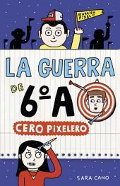 Cero pixelero (Serie La guerra de 6oA 4)
