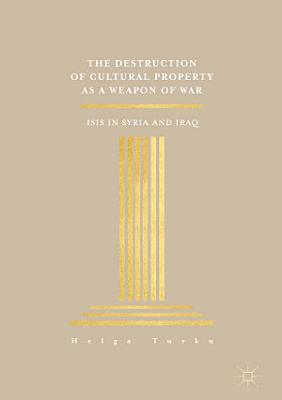 The Destruction of Cultural Property as a Weapon of War
