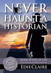 Never Haunt a Historian [#7 Leigh Koslow Mystery Series]