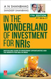 In the Wonderland of Investment for NRIs (FY 2016-17): 17th Edition