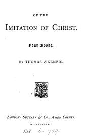 Of the imitation of Christ, four books. By Thomas a'Kempis