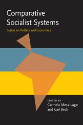 Comparative Socialist Systems: Essays on Politics and Economics