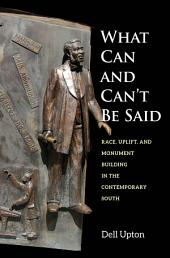 What Can and Can't Be Said: Race, Uplift, and Monument Building in the Contemporary South