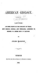 American Geology: Letter on Some Points of the Geology of Texas, New Mexico, Kansas, and Nebraska, Addressed to Messrs. F. B. Meek and F. V. Hayden