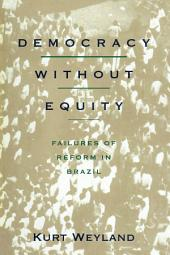 Democracy Without Equity: Failures of Reform in Brazil
